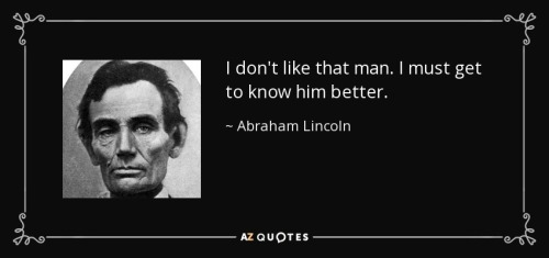quote-i-don-t-like-that-man-i-must-get-to-know-him-better-abraham-lincoln-17-61-18